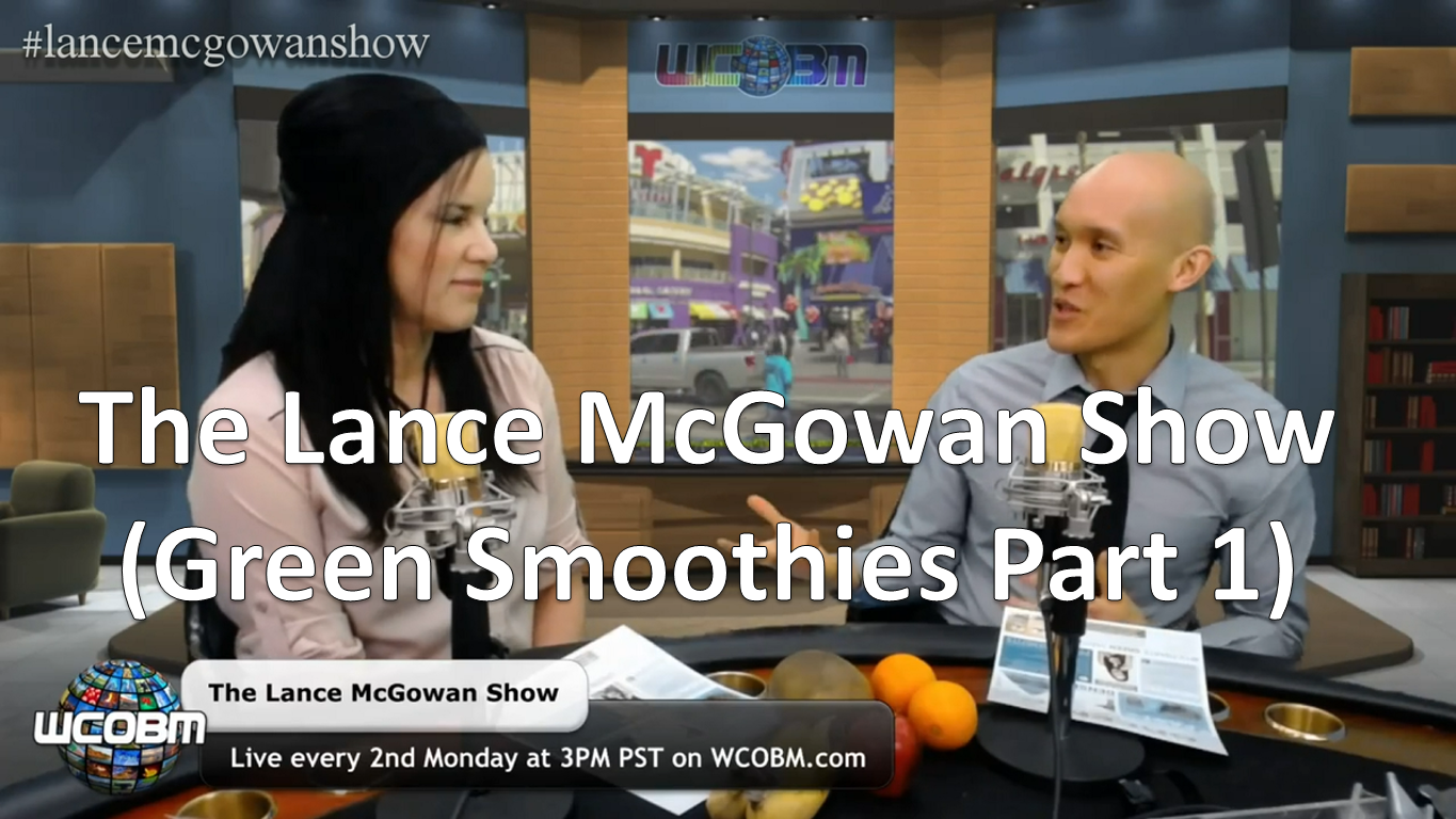 Lance McGowan Show With Malee (Green Smoothies Part 1)