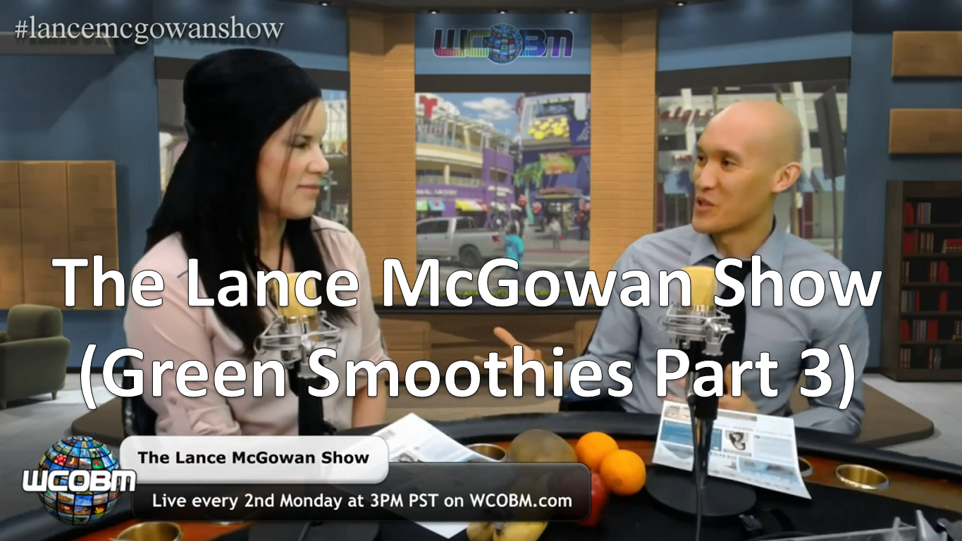 Lance McGowan Show With Malee (Green Smoothies Part 3)